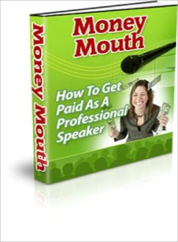 Money Mouth: Get Paid to Speak Professionally