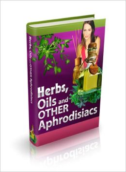 Herbs, Oils and Other Aphrodisiacs