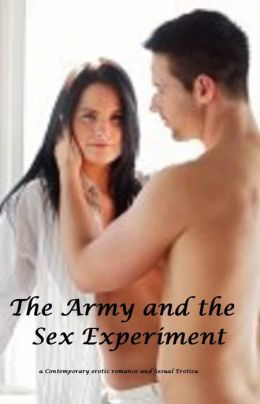 The Army and the Sex Experiment ( Erotic Romance sensual erotica )