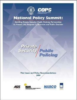 National Policy Summit: Building Private Security/Public Policing Partnerships to Prevent and Respond to Terrorism and Public Disorder