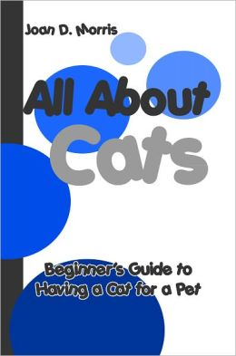 All About Cats: Beginner's Guide to Having a Cat for a Pet