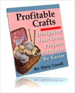 Profitable Crafts: Designing Your Own Projects Could Never Be Easier