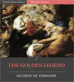 The Golden Legend: All Volumes (Aurea Legenda) (Illustrated)