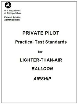 Private Pilot Practical Test Standards for Lighter-Than-Air (Balloon, Airship), Plus 500 free US military manuals and US Army field manuals when you sample this book
