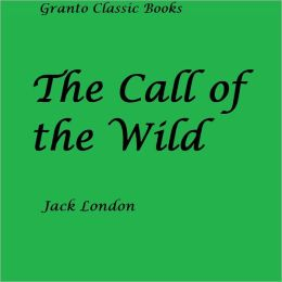 The Call of the Wild ( Classics Series) by Jack London