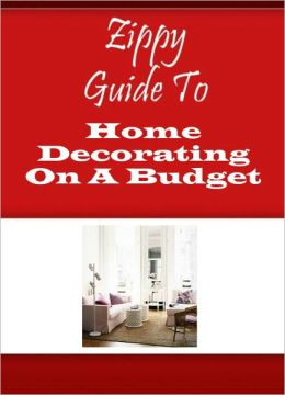 Zippy Guide To Home Decorating On A Budget