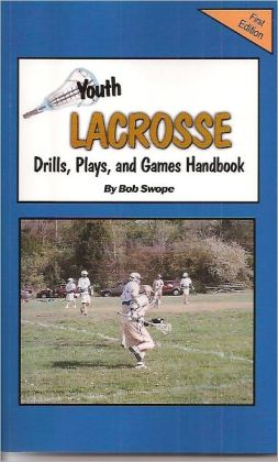Youth Lacrosse Drills, Plays, and Games Handbook