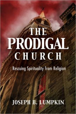 The Prodigal Church: Rescuing Spirituality from Religion