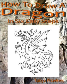 How To Draw A Dragon In Six Easy Steps