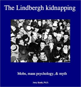 The Lindbergh Kidnapping: mobs, mass psychology and myth