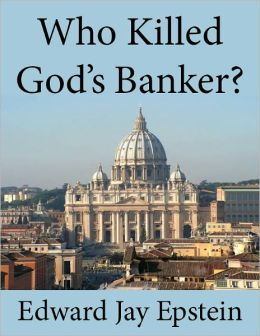 Who Killed God's Banker?: A Thirty Year Investigation