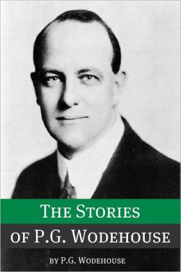 The Stories of P.G. Wodehouse (Annotated with biography about the life and times of P.G. Wodehouse)
