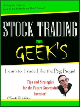 Stock Trading for GEEK'S ;A Beginner Handbook on how to invest in stocks and learn tons of tips on buying stock, trading strategies and how to day trade. Achieve Victory! Volume 1