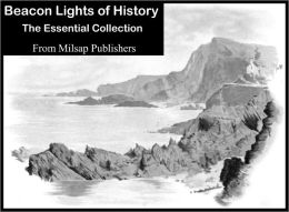 Beacon Lights of History: The Essential Collection (Nook Edition, Great Women, Great Rules, American Founders, European Leaders, Great Writers and more)