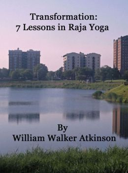 Transformation: 7 Lessons in Raja Yoga by William Walker Atkinson