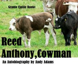 Reed Anthony,Cowman by Andy Adams ( an autobiography)