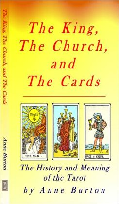 The Tarot: The King, The Church and The Cards: The history and meaning of the Tarot