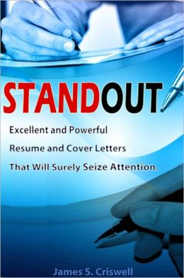 STANDOUT: A Great Guide To Excellent Resume Writing With Resume Guidelines And Expert Cover Letter Writing Tips That Will Help And Assist You In Promoting Yourself To Potential Employers