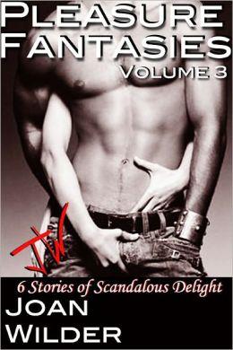 Pleasure Fantasies: Volume 3 (Six Stories of Scandalous Delight)