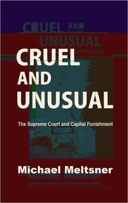 Cruel and Unusual: The Supreme Court and Capital Punishment