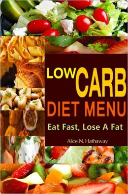 Low Carb Diet Menu: Great Tasting Low Carb Diet For Weight Loss That Offer You A Range Of Choices For Low Fat Calorie Foods And Simple Low Carb Recipes For Low Fat Cooking With 36 Best Fat Burning Foods Thru Natural Fruits