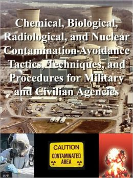 Chemical, Biological, Radiological, and Nuclear Contamination Avoidance Tactics, Techniques, and Procedures for Military and Civilian Agencies