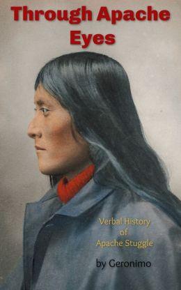 Through Apache Eyes: Verbal History of the Apache Struggle