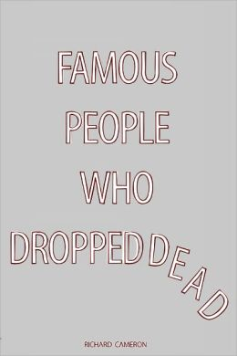 Famous People Who Dropped Dead