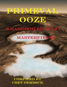 Primeval Ooze: 8 Hardboiled Sci-Fi Masterpieces
