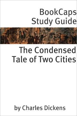 The Condensed Tale of Two Cities (Charles Dickens' Classic Abridged for the Modern Reader)