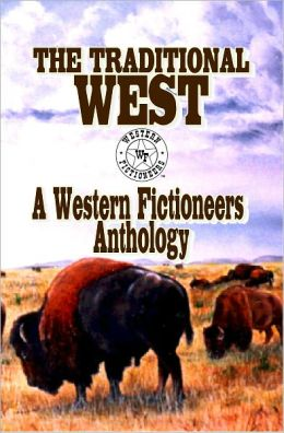 The Traditional West: A Western Fictioneers Anthology