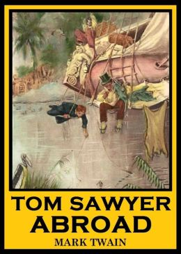 tom sawyer abroad essay Mark twain's author's national edition, vol 2: tom sawyer abroad, etc (vintage, hardcover) fundraiser item huck tells the stories of when tom became a detective to solve a murder case and of when tom, jim, and he go on an adventure in a hot air balloon.