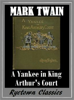 Mark Twain A CONNECTICUT YANKEE IN KING ARTHUR'S COURT (The Complete Works of Mark Twain #6) The Complete Novels of Mark Twain - Mark Twain Nook Book --Classic Novels Collection