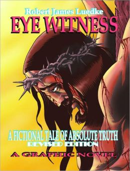 Eye Witness (Book One) A Fictional Tale of Absolute Truth