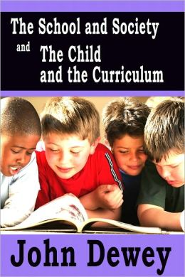 The School and Society and The Child and the Curriculum