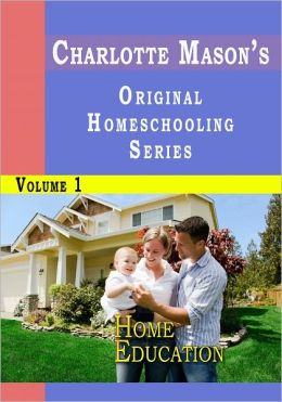 Charlotte Mason's Original Homeschooling Series Volume 1 - Home Education