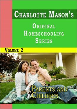 Charlotte Mason's Original Homeschooling Series Volume 2 - Parents and Children