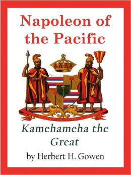 Napoleon of the Pacific: Kamehameha the Great
