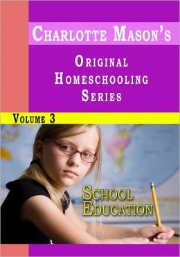 Charlotte Mason's Original Homeschooling Series Volume 3 - School Education