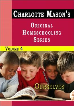 Charlotte Mason's Original Homeschooling Series Volume 4 - Ourselves