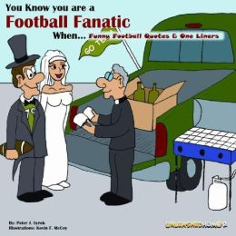 You Know you are a Football Fanatic When...