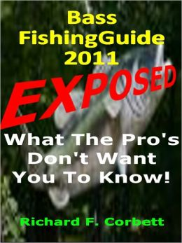 Bass Fishing Guide EXPOSED! 2011 Edition :The Tips and Tricks the Pro's don't want