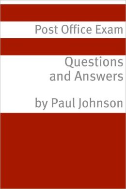 Postal Exam Questions and Answers (Covers Exam 473-E / 230 / 238 / 240 / 710 / 916)