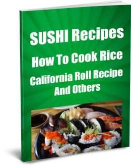 SUSHI Recipes-How To Cook Rice- California Roll Recipe and Others