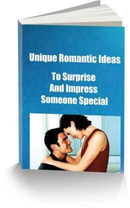 Unique Romantic Ideas to Surprise and Impress Someone Special