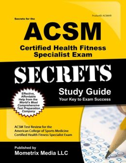 Secrets of the ACSM Certified Health Fitness Specialist Exam Study Guide: ACSM Test Review for the American College of Sports Medicine Certified Health Fitness Specialist Exam
