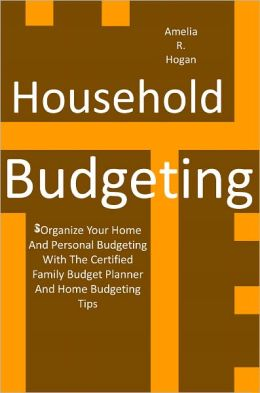 Household Budgeting: Organize Your Home And Personal Budgeting With The Certified Family Budget Planner And Home Budgeting Tips