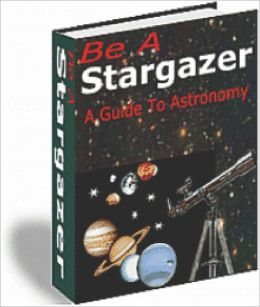 Be A Stargazer A Guide to Astronomy