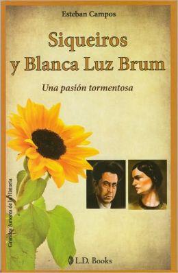 Siqueiros y Blanca Luz Brum. Una pasion tormentosa