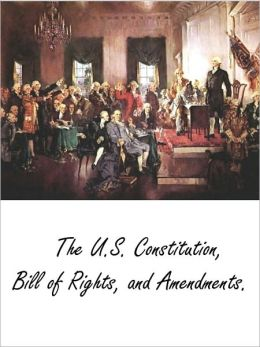 The U.S. Constitution, Bill of Rights, and Amendments 11-27 (w/ T.O.C)